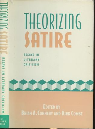 Theorizing Satire: Essays in Literary Criticism. Brian A. Connery, Kirk Combe