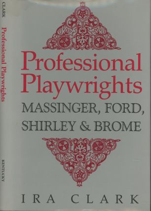Professional Playwrights: Massinger, Ford, Shirley, & Brome. Ira Clark