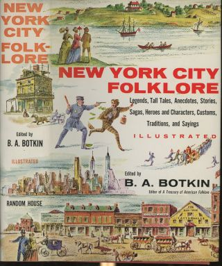 New York City Folklore: Legends, Tall Tales, Anecdotes, Stories, Sagas, heroes & Characters,...