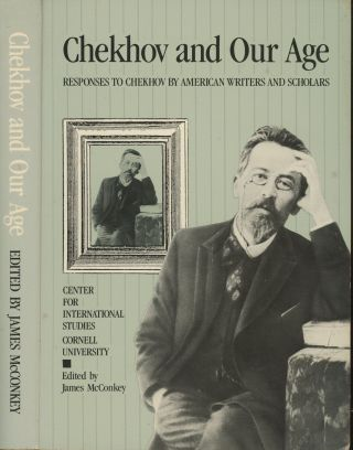 Chekhov and Our Age: Responses to Chekhov by American Writers and Scholars. James McConkey,...