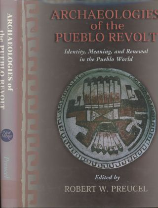 Archaeologies of the Pueblo Revolt: Identity, Meaning and Renewal in the Pueblo World. Robert W....