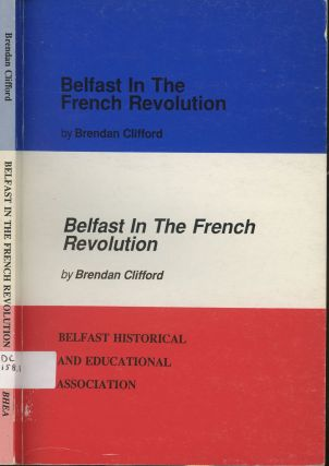 Belfast in the French Revolution. Brendan Clifford