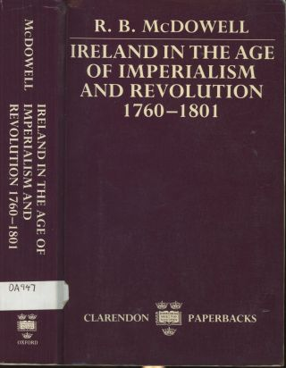 Ireland in the Age of Imperialism and Revolution, 1760-1801. R. B. McDowell