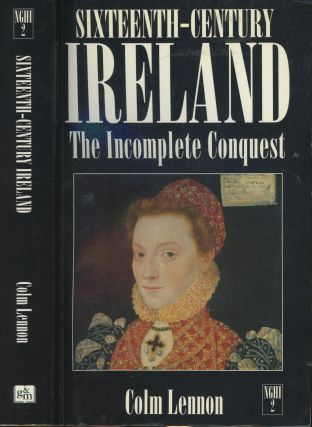 Sixteenth-Century Ireland: The Incomplete Conquest (New Gill history of Ireland). Colm Lennon