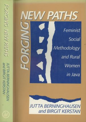 Forging New Paths: Feminist Social Methodology and Rural Women in Java. Jutta Berninghausen,...