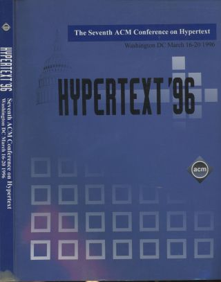 Hypertext 96: The Seventh ACM Conference on Hypertext (Washington DC March 16-20 1996). ACM...