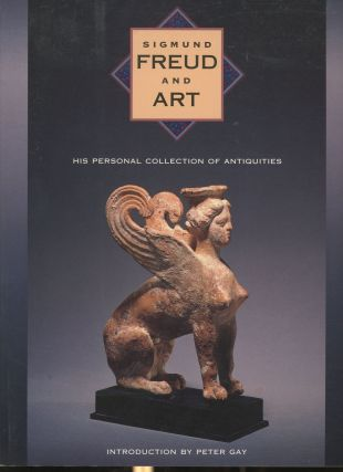 Sigmund Freud and Art: His Personal Collection of Antiquities. Peter Gay, Richard Wells Lynn...