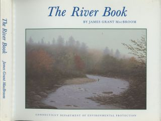The River Book: The Nature and Management of Streams in Glaciated Terranes. James Grant MacBroom