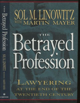 The Betrayed Profession: Lawyering at the End of the Twentieth Century. Sol M. Linowitz, Martin...