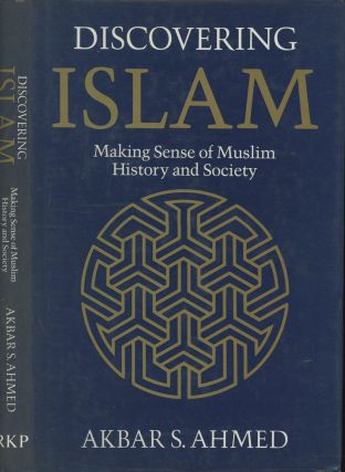Discovering Islam: Making Sense of Muslim History and Society. Akbar S. Ahmed