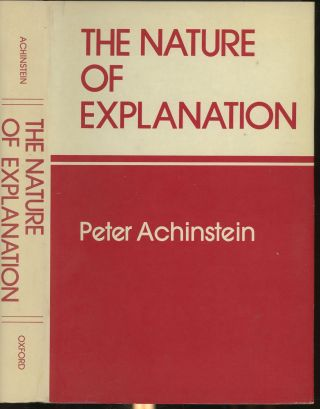 The Nature of Explanation. Peter Achinstein