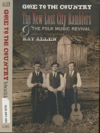 Gone to the Country: The New Lost City Ramblers and the Folk Music Revival. Ray Allen