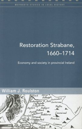 Restoration Strabane, 1660-1714: Economy and Society in Provincial Ireland (Maynooth Studies in...