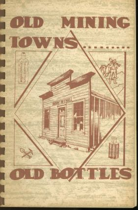Old Mining Towns and Old Bottles. P. C. Ielati, Al Edgar, illustrations