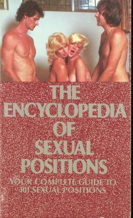 The Encyclopedia of Sexual Positions: Your Complete Guide to 101 Sexual Positions. N/A