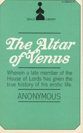 The Altar of Venus: Wherein a Late Member of the House of Lords has Given the True History of his...