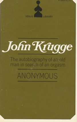 John Krugge: The Autobiography of an Old Man in Search of an Orgasm. Anonymous