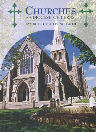 Churches of the Diocese of Ferns: Symbols of a Living Faith. Dr. Claude Costecalde, Eamonn Walsh,...