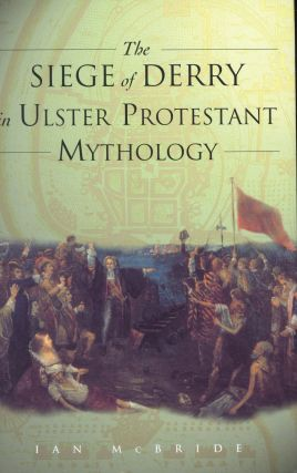 The Siege of Derry in Ulster Protestant Mythology. Ian McBride