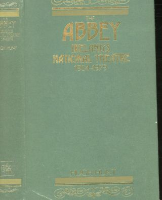 The Abbey: Ireland's National Theater 1904-1979. Hugh Hunt