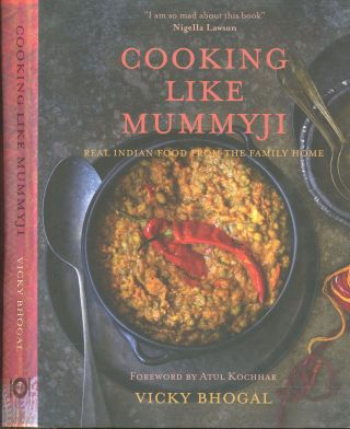 Cooking Like Mummyji: Real Indian Food From the Family Home. Vicky Bhogal, Atul Kochhar, Foreword