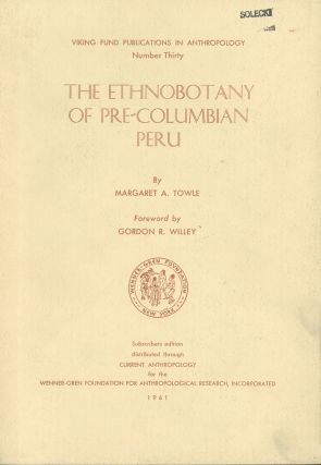 The Ethnobotany of Pre-Columbian Peru. Margaret A. Towle, Gordon R. Willey, Foreword