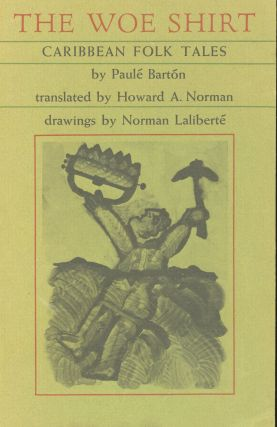 The Woe Shirt: Carribean Folk Tales. Paule Barton, Howard A. Norman, Norman Laliberte,...