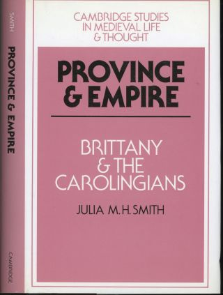 Province & Empire: Brittany and the Carolingians (Cambridge Studies in Medieval Life and...