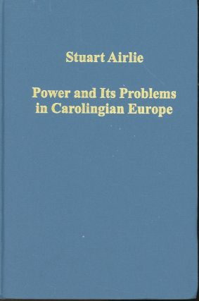 Power and its Problems in Carolingian Europe (Variorum Collected Studies Series). Stuart Airlie