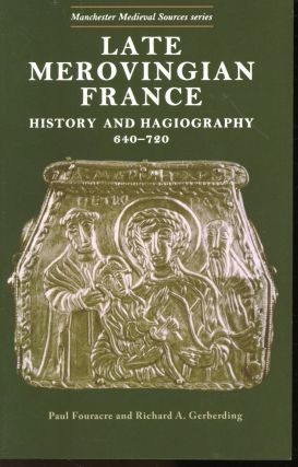 Late Merovingian France: History and Hagiography 640-720 (Manchester Medieval Sources Series)....