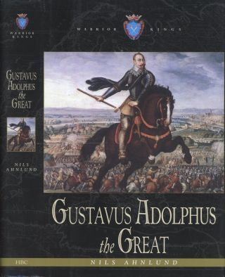 Gustavus Adolphus the Great. Nils Ahnlund, Michael Roberts, Dennis E. Showalter, Swedish, Foreword