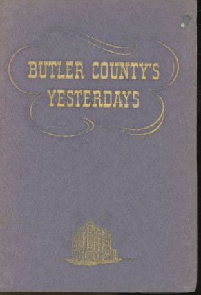 Butler County's Yesterdays: A Quick History Prepared in Celebration of Fifty Years of Service to...