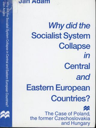 Why did the Socialist System Collapse in Centreal and Eastern European Countries? The Case of...