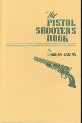 The Pistol Shooter's Book. Charles Askins
