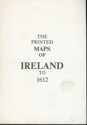 The Printed Maps of Ireland to 1612