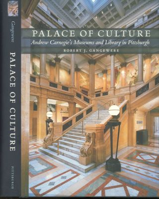 Palace of Culture: Andrew Carnegie's Museums and Library in Pittsburgh. Robert J. Gangwere