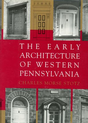 The Early Architecture of Western Pennsylvania. Charles Morse Stotz, Dell Upton, Introduction