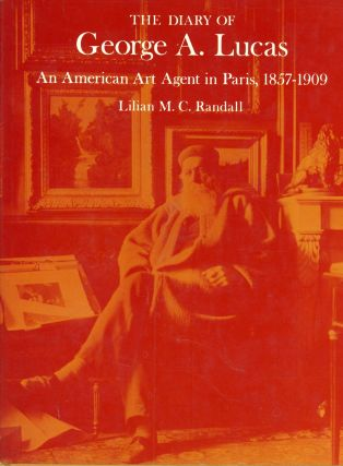 The Diary of George A. Lucas: An American Art Agent in Paris, 1857-1909. Lilian M. C. Randall