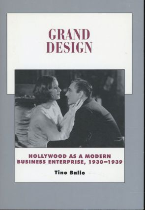 Grand Design: Hollywood as a Modern Business Enterprise, 1930-1939 (History of American Cinema...