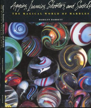 Aggie, Immies, Shooters, and Swirls: The Magical World of Marbles. Marilyn Barrett