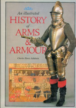 An Illustrated History of Arms & Armour. Charles Henry Ashdown