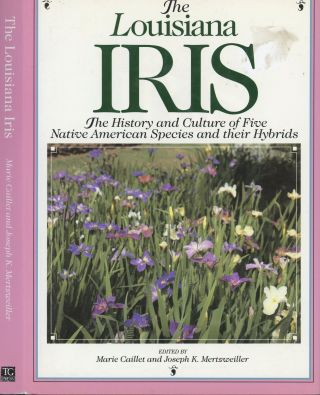 The Louisiana Iris: The History and Culture of Five Native American Species and their Hybrids....