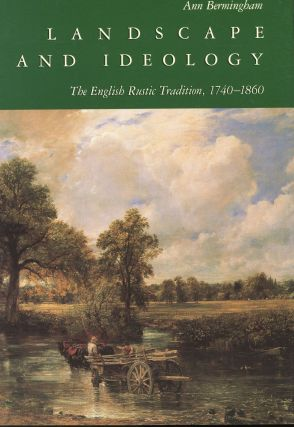 Landscape and Ideology: The English Rustic Tradition, 1740-1860. Ann Bermingham