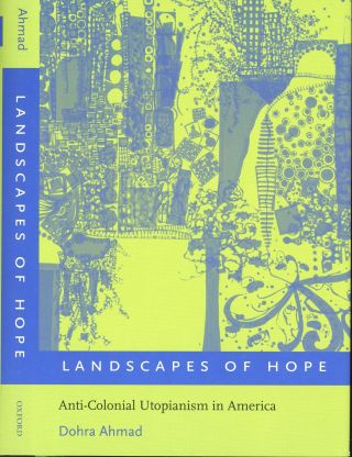 Landscapes of Hope: Anti-Colonial Utopianism in America. Dohra Ahmad