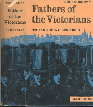 Fathers of the Victorians: The Age of Wilberforce. Ford K. Brown