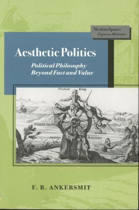 Aesthetic Politics: Political Philosophy Beyond Fact and Value. F. R. Ankersmit