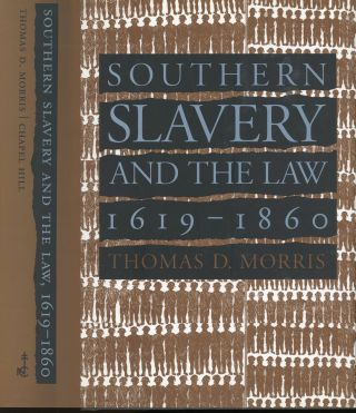 Southern Slavery and the Law 1619-1860. Thomas D. Morris