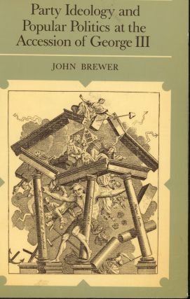 Party Ideology and Popular Politics at the Accession of George III. John Brewer