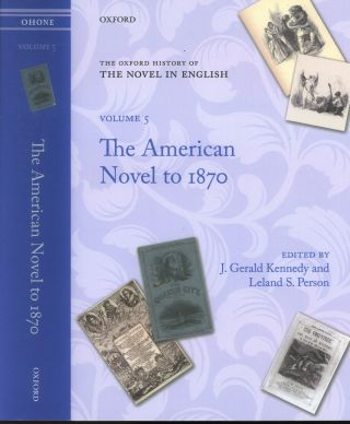 The American Novel to 1870 Volume Five (The Oxford History of the Novel in English). J. Gerald...