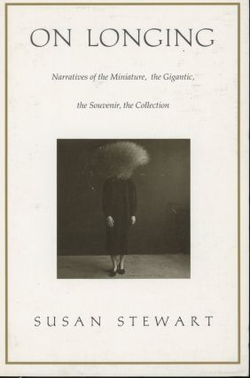 On Longing: Narratives of the Miniature, the Gigantic, the Souvenir, the Collection. Susan Stewart